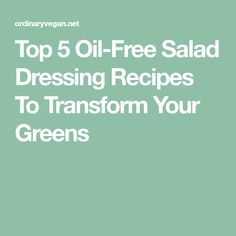 Top 5 Oil-Free Salad Dressing Recipes To Transform Your Greens