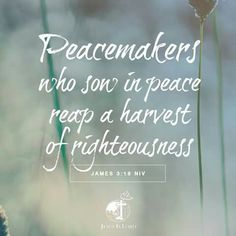 VERSE OF THE DAY Peacemakers who sow in peace reap a harvest of righteousness…
