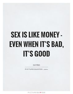 sex-is-like-money-even-when-its-bad-its-good-quote-1.jpg (620×800)