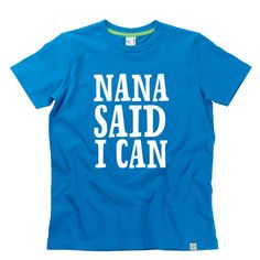 Nana Said I Can Kids T-Shirt by Hairy Baby Cut My Hair, Happy Kids, Cool Tees, I Can, Sayings, Mens Tops, T Shirt, Baby, Happy Children
