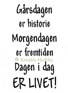 UM Stempel tekst - Gårsdagen er historie... Proverbs Quotes, Self Love Quotes, Happy Life, Favorite Quotes, Verses, Qoutes, Poems, Lyrics, Scrapbooking
