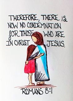 """""""Therefore, there is now no condemnation for those who are in Christ Jesus."""" Romans 8:1 (Scripture doodle of encouragement)"""