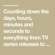 Counting down the days, hours, minutes and seconds to everything from TV series releases to Christmas & Halloween