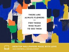 """""""There are always flowers…"""" #wallpaper #freebie"""