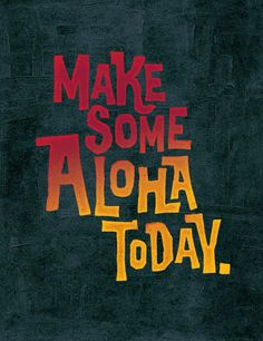 Make some Aloha today.