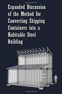 Expanded Discussion: of the Method for Converting Shipping Containers into a Habitable Steel Building, http://www.amazon.com/dp/1463532113/ref=cm_sw_r_pi_awd_QSw.rb1JF4SN0