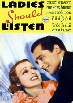 Ladies Should Listen is a 1934 American comedy film directed by Frank Tuttle and starring Cary Grant as Julian De Lussac, Frances Drake as Anna Mirelle, Edward Everett Horton as Paul Vernet, Ann Sheridan as Adele