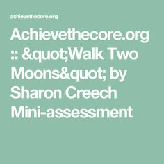 "Achievethecore.org :: ""Walk Two Moons"" by Sharon Creech Mini-assessment"