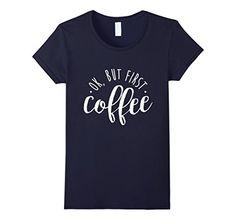 Women's Ok, But First Coffee Shirt 2, Caffeine Drinker Ad...