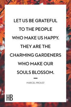 Let us be grateful to the people who make us happy. They are the charming gardeners who make our souls blossom. Click through for more Thanksgiving quotes to remember this year. End Of Year Quotes, Ending Quotes, Quotes To Live By, Grateful Quotes, Gratitude Quotes, Happy Quotes, Grateful Heart, Happiness Quotes, Words Quotes