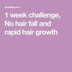 1 week challenge, No hair fall and rapid hair growth