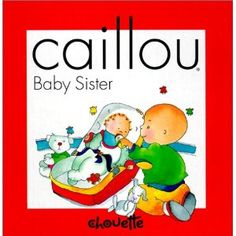 Caillou : Baby Sister board book