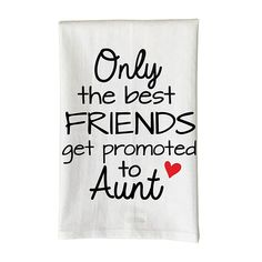 Celebrate your special friend with the Only the Best Friends Get Promoted to Aunt Kitchen Towel from Love You a Latte Shop. Designed with a sweet sentiment on soft cotton, this towel makes the perfect gift for any aunt-to-be. Niece Quotes From Aunt, Auntie Quotes, Father Daughter Quotes, Cousin Quotes, Grandmother Quotes, Best Friend Quotes, Best Friends, Best Aunt Quotes, Being An Aunt Quotes