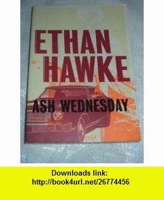 Ash Wednesday (9780747560371) Ethan Hawke , ISBN-10: 0747560374  , ISBN-13: 978-0747560371 ,  , tutorials , pdf , ebook , torrent , downloads , rapidshare , filesonic , hotfile , megaupload , fileserve
