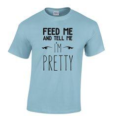 Amazon.com: Feed me, tell me I'm pretty Tshirt: Clothing