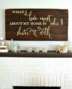 "Pallet wall art--""What I love most about my home is who I share it with."""