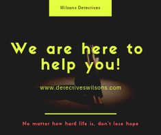 Wilsons Detectives can help and assist you in your problem. Cheating Spouse, 24 Hour Service, Dont Lose Hope, Detective Agency, Private Investigator, Life Is Hard, About Uk, Investigations, Spy