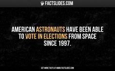 American astronauts have been able to vote in elections from space since 1997.