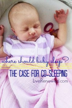 Where should baby sleep? The Case for Co-Sleeping at LiveRenewed.com. New mamas and their babies CAN get the sleep they need! You don't have to feel sleep deprived!