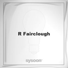 R Fairclough: Page about R Fairclough #member #website #sysoon #about