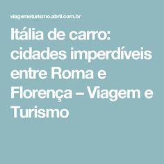 Itália de carro: cidades imperdíveis entre Roma e Florença – Viagem e Turismo
