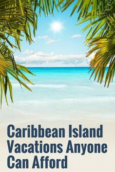 Caribbean Island Vacations Anyone Can Afford | Frugal Travel Tips | Next Vacation Inspiration | Caribbean Travel Advice