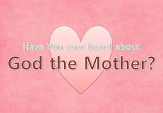 Have you ever heard about God the Mother? Many christian in the whole world believe in God as God the Father only but they don't know about God the Mother.