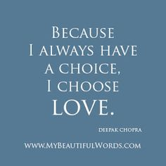 Deepak Chopra Quotes | My Beautiful Words.: To Choose Love...