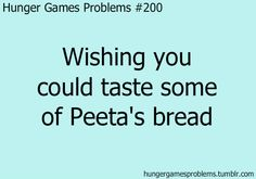 Hunger Games Problem or any of his stuff from the bakery Divergent Hunger Games, Hunger Games Fandom, Hunger Games Catching Fire, Hunger Games Trilogy, Hunger Games Problems, Hunger Games Memes, Nerd Problems, I Volunteer As Tribute, Mockingjay