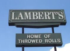 Been to Lambert's in Gulf Shores.  A fun family experience with good food!  And of course, the delicious rolls they actually do throw to you!  :)