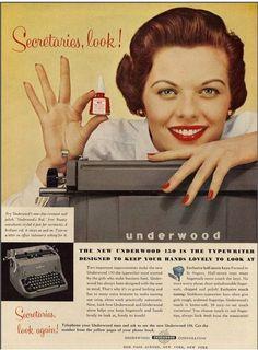 """Ovviamente è più importante avere belle mani che fare bene il proprio lavoro... """"Segretarie, guardate qui! La nuova Underwood è la macchina da scrivere disegnata per garantirti mani belle da guardare"""""""