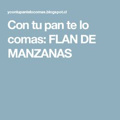Con tu pan te lo comas: FLAN DE MANZANAS