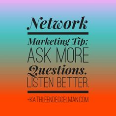 Ask more questions. Listen better. #networkmarketingtips #business #KathleenDeggelman #topearner #industryleader #success #top