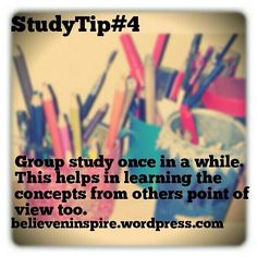 Studying Tip 4: Group study once in a while. This helps in learning the concepts from others points of view too.