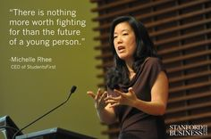 There is nothing more worth fighting for that the future of a young person. Michelle Rhee, CEO of StudentsFirst. Stanford - Google+