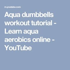 Aqua dumbbells workout tutorial - Learn aqua aerobics online - YouTube