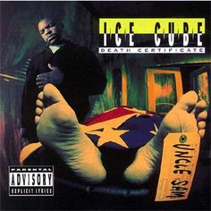 Ice Cube: 'Death Certificate' -   In an affront to patriotic Americans everywhere, the cover of Ice Cube's 1991 album showed the rapper presiding over Uncle Sam on a mortuary gurney.