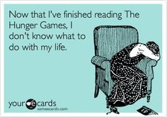 Now that Ive finished reading The Hunger Games, I dont know what to do with my life. SheridanConklin