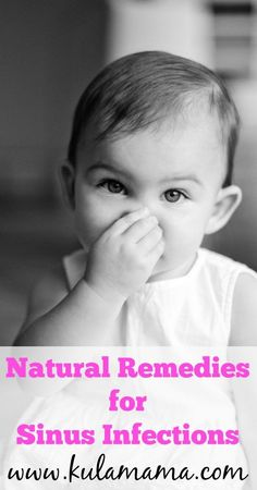 Natural remedies for sinus infections from kulamama.com.  This is a great list of kid-friendly remedies and supplements to help your child heal naturally, without medication.: