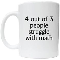 4 Out of 3 People Struggle With Math #302 Coffee Cup Awes... https://www.amazon.com/dp/B01MY1KW0D/ref=cm_sw_r_pi_dp_x_Zt2VybBZS9Q5J