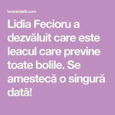 Lidia Fecioru a dezvăluit care este leacul care previne toate bolile. Se amestecă o singură dată! Good To Know, Medicine, Fast Diets, Plant