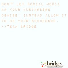 Quote of the day. #bridgeinteractivemedia #socialmedia #marketing #management #digitalmarketing #consulting #branding #socialmediaquotes