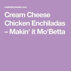 Cream Cheese Chicken Enchiladas - Makin & # it's Mo Betta Enchilada Casserole, Enchilada Recipes, Chicken Casserole, Casserole Recipes, Mexican Casserole, Cream Cheese Enchiladas, Creamy Chicken Enchiladas, Cream Cheese Chicken, Cheesy Chicken