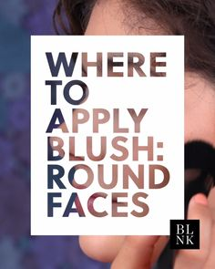 Where to Apply Blush: Round Faces. #blinkbeauty