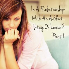 In A Relationship With An Addict: Stay Or Leave Part 1 | Drug Recovery
