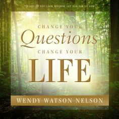 Change Your Questions, Change Your Life by Wendy Watson Nelson.. Thought provoking!