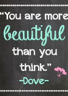 You are more beautiful than you think.