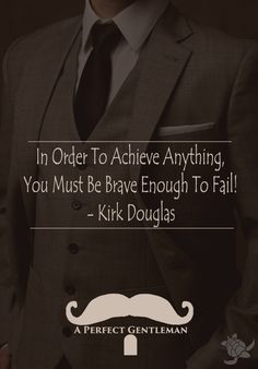 In Order To Achieve Anything, You Must Be Brave Enough To Fail! - Kirk Douglas http://www.wfpblogs.com/2017/02/kirk-douglas-quote/