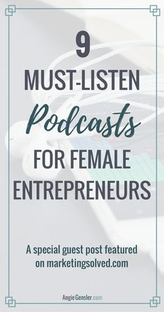 Podcasts are the perfect way for busy entrepreneurs to multitask and learn new business strategies and tactics. Here are 9 must-listen podcasts for female entrepreneurs. @AngieGensler guest post on marketingsolved.com