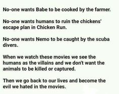 "Vegan Truth... Food for thought! This example is excellent. Just as no human is ""more human"" than others, no animal is ""less human"" than Babe, Wilbur or Nemo."